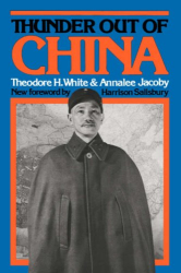 Theodore H. White: Thunder Out of China