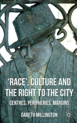Gareth Millington: 'Race', Culture and the Right to the City: Centres, Peripheries, Margins