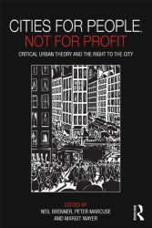 Marcuse, Brenner & Mayer: Cities for People, Not for Profit: Critical Urban Theory and the Right to the City
