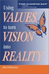 Bud Bilanich: Using Values to Turn Vision into Reality