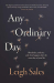 Leigh Sales: Any Ordinary Day: Blindsides, Resilience and What Happens After the Worst Day of Your Life