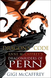 Gigi McCaffrey: Dragon's Code: Anne McCaffrey's Dragonriders of Pern (Pern: The Dragonriders of Pern)