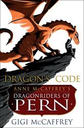 Gigi McCaffrey: Dragon's Code: Anne McCaffrey's Dragonriders of Pern (Pern: The Dragonriders of Pern)
