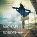 Michael Robotham: Shatter: Joseph O'Loughlin, Book 3