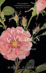 Molly Peacock: Paper Garden: Mrs Delany Begins Her Life's Work at 72
