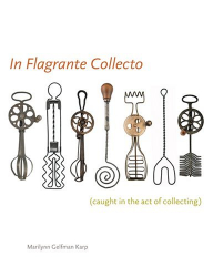Marilynn Gelfman Karp: In Flagrante Collecto: Caught in the Art of Collecting