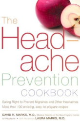 David R. Marks: The Headache Prevention Cookbook: Eating Right to Prevent Migraines and Other Headaches