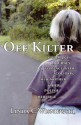 Linda C Wisniewski: Off Kilter: A Woman's Journey to Peace with Scoliosis, Her Mother, and Her Polish Heritage