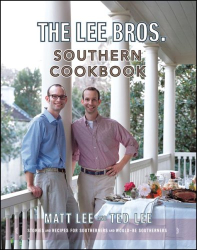 Matt Lee: The Lee Bros. Southern Cookbook: Stories and Recipes for Southerners and Would-be Southerners