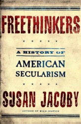Susan Jacoby: FREETHINKERS : A History of American Secularism