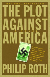 PHILIP ROTH: THE PLOT AGAINST AMERICA - A NOVEL