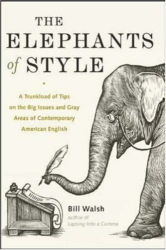 Bill Walsh: The Elephants of Style : A Trunkload of Tips on the Big Issues and Gray Areas of Contemporary American English