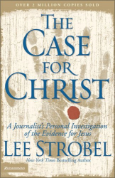 Lee Strobel: The Case for Christ:  A Journalist's Personal Investigation of the Evidence for Jesus