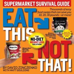 David Zinczenko: Eat This Not That! Supermarket Survival Guide: The No-Diet Weight Loss Solution