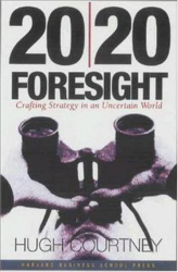 Hugh Courtney: 20/20 Foresight: Crafting Strategy in an Uncertain World
