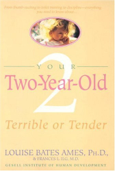 Louise Bates Ames: Your Two-Year-Old : Terrible or Tender