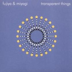 Fujiya & Miyagi: Transparent Things