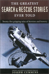 : The Greatest Search and Rescue Stories Ever Told: Twenty  Gripping Tales of Heroism and Bravery