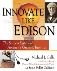 Michael Gelb: Innovate Like Edison: The Success System of America's Greatest Inventor