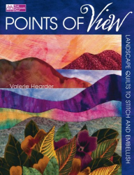 : Points of View: Landscape Quilts to Stitch and Embellish