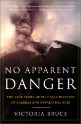 Victoria Bruce: No Apparent Danger: The True Story of Volcanic Disaster at Galeras and Nevado Del Ruiz