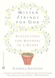 Katrina Kenison: Mitten Strings for God: Reflections for Mothers in a Hurry