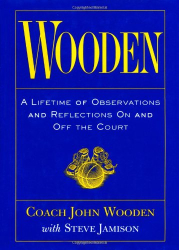 John Wooden: Wooden: A Lifetime of Observations and Reflections on and Off the Court
