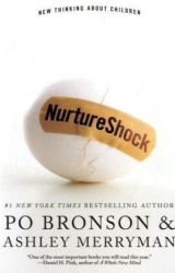 Po  Bronson and Ashley Merryman: Nurture Shock: New Thinking About Children