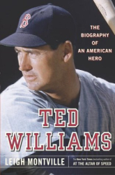 Leigh Montville: Ted Williams: The Biography of an American Hero