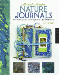 : Mixed-Media Nature Journals: New Techniques for Exploring Nature, Life, and Memory