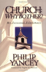 Philip Yancey: Church: Why Bother?