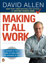 David Allen: Making It All Work: Winning at the Game of Work and the Business of Life