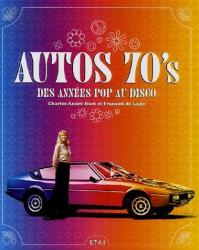 Charles-André Huet: Auto 70's : Des années pop au disco
