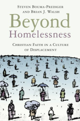 Steven Bouma-Prediger and Brian Walsh: Beyond Homelessness: Christian Faith in a Culture of Displacement