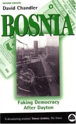 David Chandler: Bosnia - Second Edition : Faking Democracy After Dayton