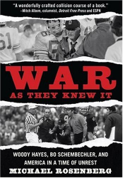 Michael Rosenberg: War As They Knew It: Woody Hayes, Bo Schembechler, and America in a Time of Unrest