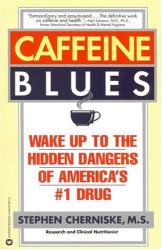 Stephen Cherniske: Caffeine Blues: Wake Up to the Hidden Dangers of America's #1 Drug