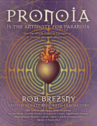 Rob Brezsny: Pronoia Is the Antidote for Paranoia: How the Whole World Is Conspiring to Shower You with Blessings