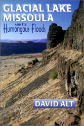 David D. Alt: Glacial Lake Missoula and Its Humongous Floods