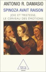 Antonio R. Damasio: Spinoza avait raison : Le Cerveau des émotions