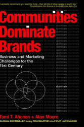 Tomi T. Ahonen + Alan Moore: Communities Dominate Brands