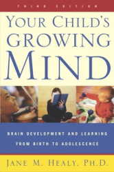 Jane Healy: Your Child's Growing Mind: Brain Development and Learning From Birth to Adolescence