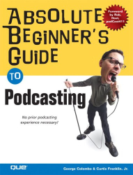 George Colombo: Absolute Beginner's Guide to Podcasting (Absolute Beginner's Guide)