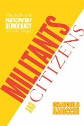 Gianpaolo Baiocchi: Militants And Citizens: The Politics Of Participatory Democracy In Porto Alegre