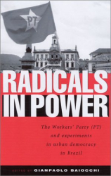 : Radicals in Power: The Workers' Party and Experiments in Urban Democracy in Brazil