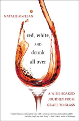 Natalie Maclean: Red, White, and Drunk All Over: A Wine-Soaked Journey from Grape to Glass