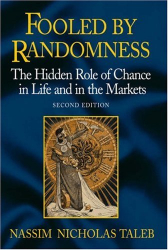 Nassim Nicholas Taleb: Fooled by Randomness: The Hidden Role of Chance in Life and in the Markets, Second Edition