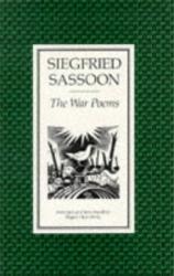 Siegfried Sassoon: The War Poems of Siegfried Sassoon