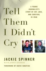 Jackie Spinner: Tell Them I Didn't Cry: A Young Journalist's Story of Joy, Loss, and Survival in Iraq