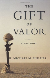 Michael M. Phillips: The Gift of Valor: A War Story